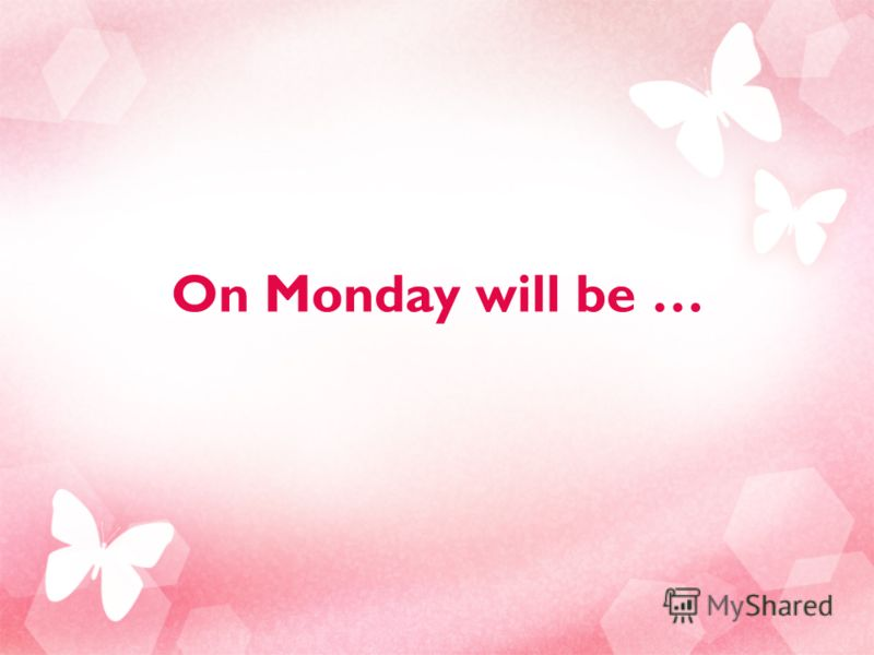 On Monday will be …