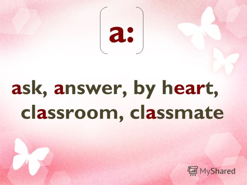 a: ask, answer, by heart, classroom, classmate