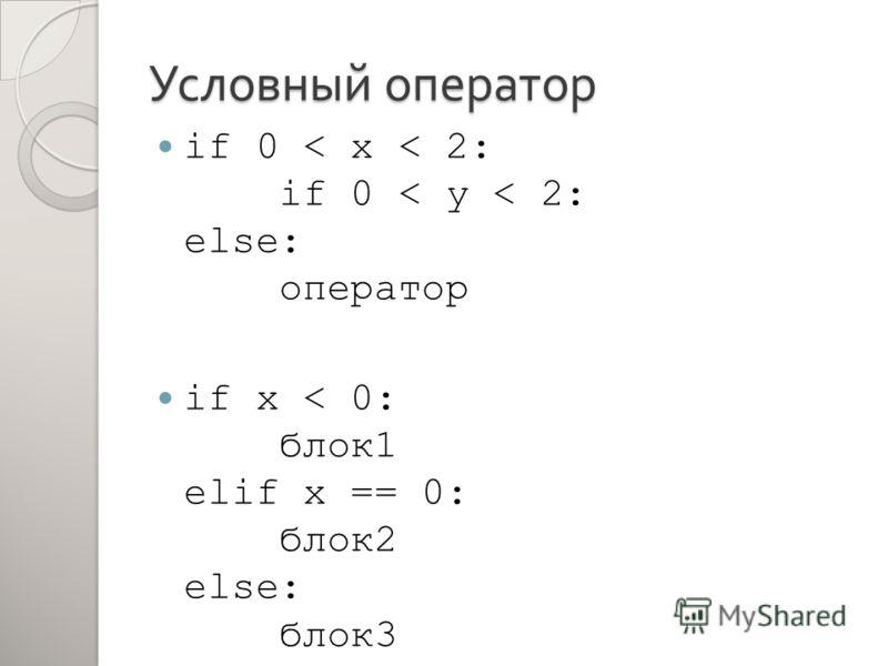 Условный оператор if 0 < x < 2: if 0 < y < 2: else: оператор if x < 0: блок1 elif x == 0: блок2 else: блок3