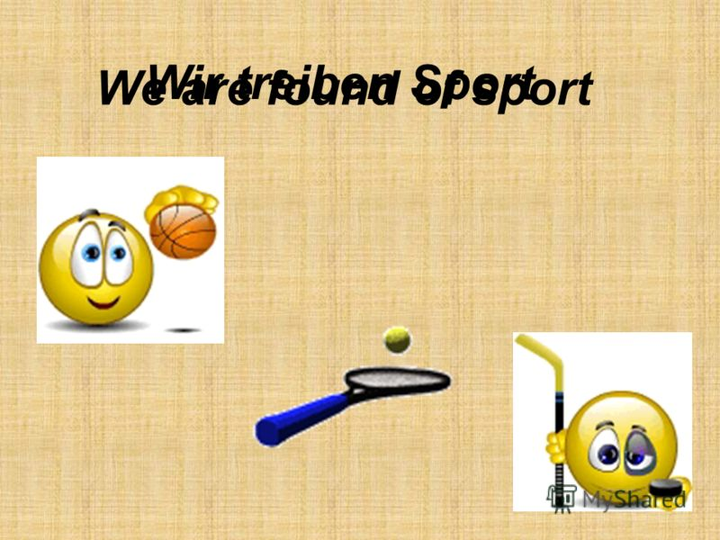 Wir treiben Sport We are found of sport