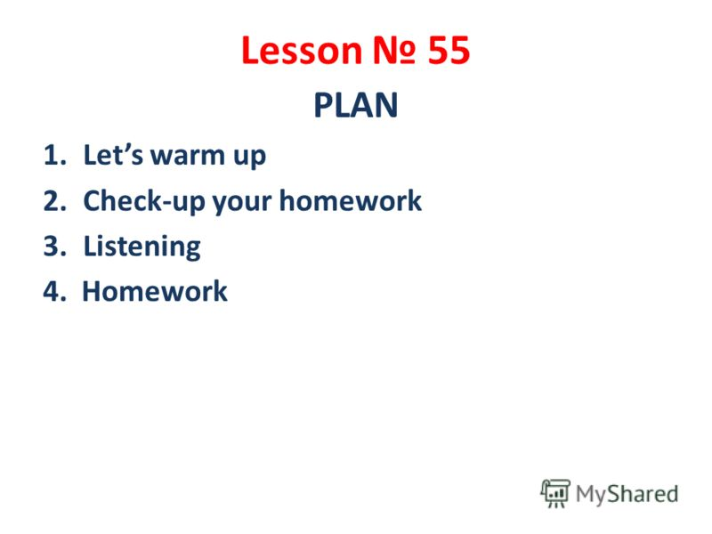 Lesson 55 PLAN 1.Lets warm up 2.Check-up your homework 3.Listening 4. Homework