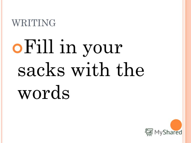 WRITING Fill in your sacks with the words