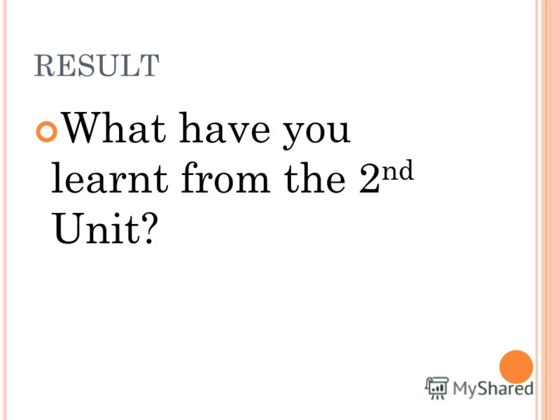 RESULT What have you learnt from the 2 nd Unit?