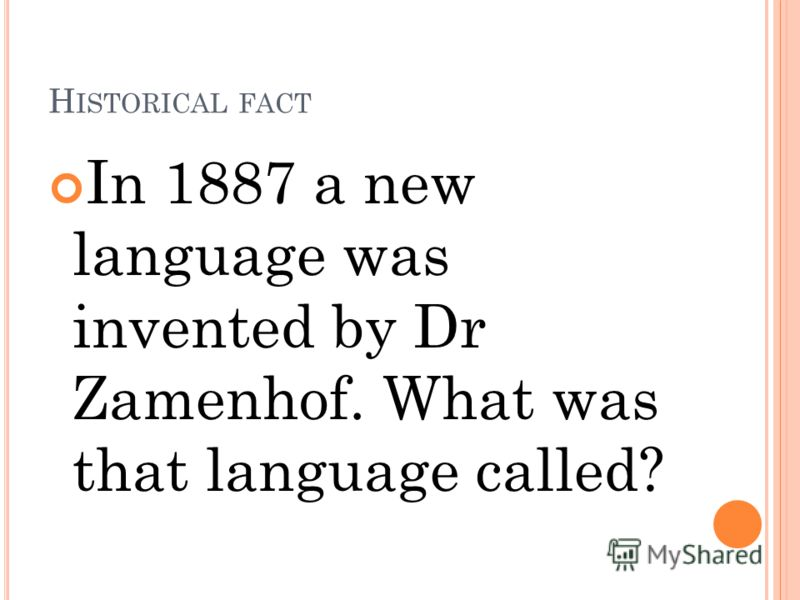 H ISTORICAL FACT In 1887 a new language was invented by Dr Zamenhof. What was that language called?