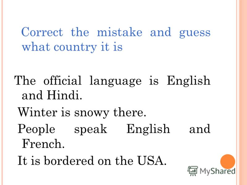 Correct the mistake and guess what country it is The official language is English and Hindi. Winter is snowy there. People speak English and French. It is bordered on the USA.