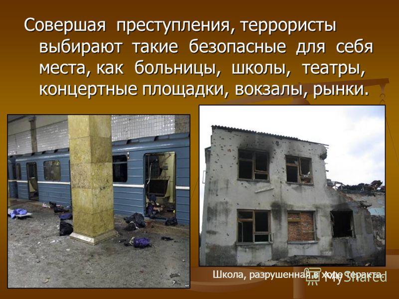 Совершая преступления, террористы выбирают такие безопасные для себя места, как больницы, школы, театры, концертные площадки, вокзалы, рынки. Школа, разрушенная в ходе теракта.