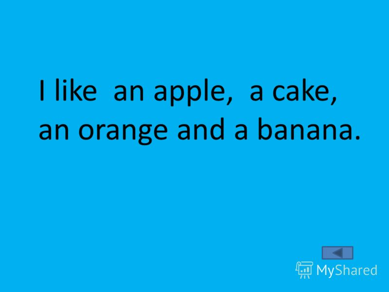 I like an apple, a cake, an orange and a banana.