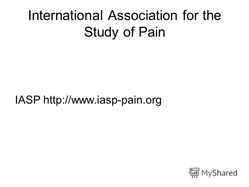 International Association for the Study of Pain IASP http://www.iasp-pain.org