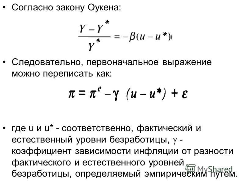 Согласно закону Оукена: Следовательно, первоначальное выражение можно переписать как: где u и u* - соответственно, фактический и естественный уровни безработицы, - коэффициент зависимости инфляции от разности фактического и естественного уровней безр