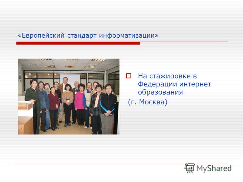 «Европейский стандарт информатизации» На стажировке в Федерации интернет образования (г. Москва)