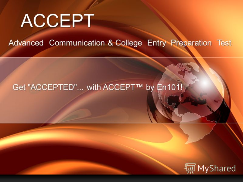 PAGE 1 Company Proprietary and Confidential ACCEPT Advanced Communication & College Entry Preparation Test Get ACCEPTED... with ACCEPT by En101!