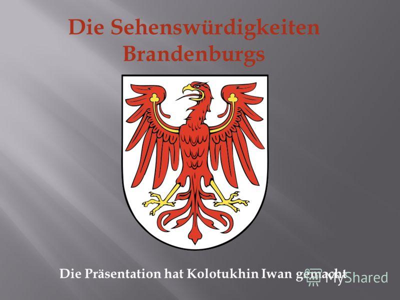 Die Sehenswürdigkeiten Brandenburgs Die Präsentation hat Kolotukhin Iwan gemacht