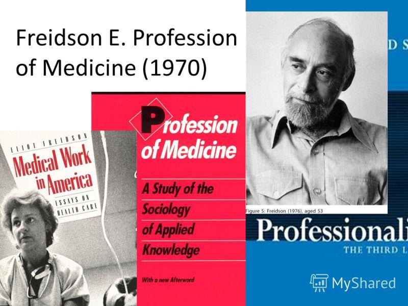 Freidson E. Profession of Medicine (1970)