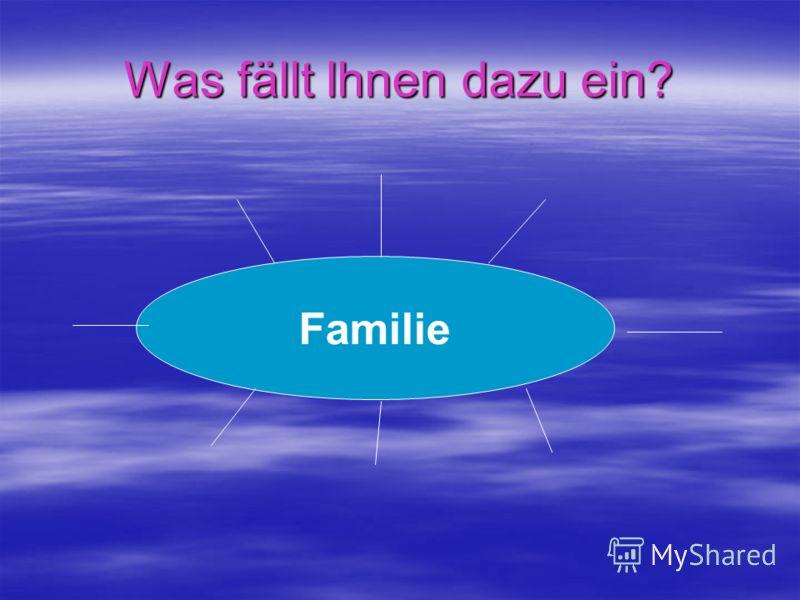 Was fällt Ihnen dazu ein? Familie