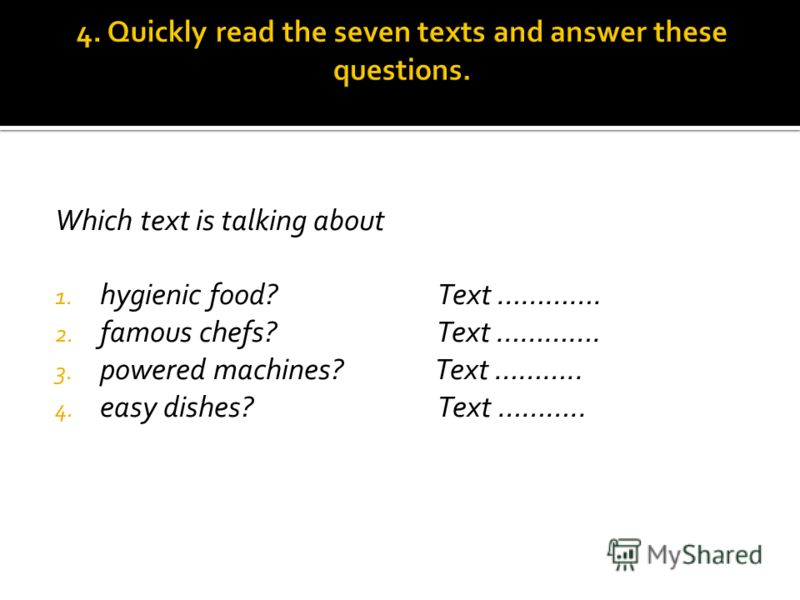 Which text is talking about 1. hygienic food? Text …………. 2. famous chefs? Text …………. 3. powered machines? Text ……….. 4. easy dishes? Text ………..