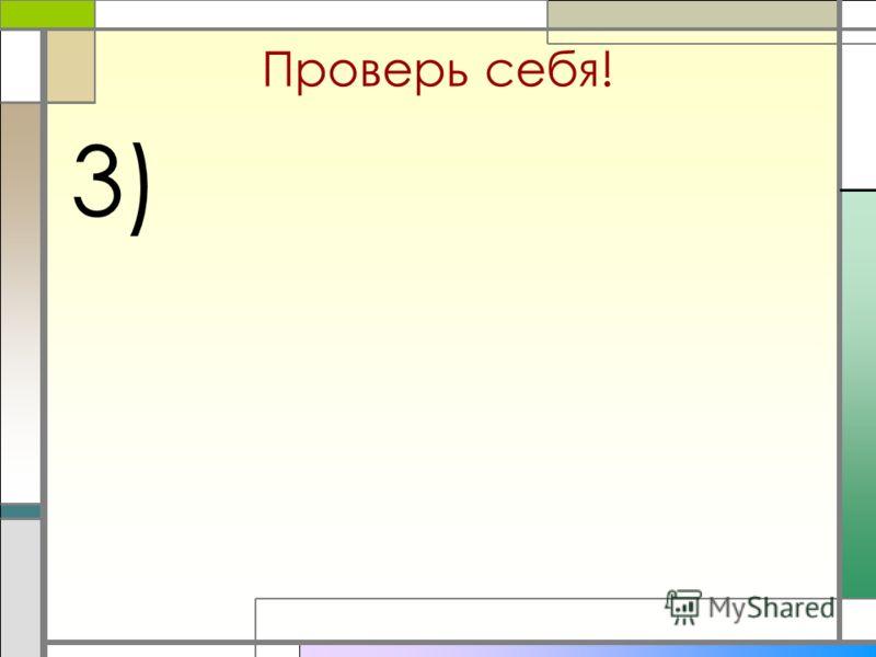 Проверь себя! 3)
