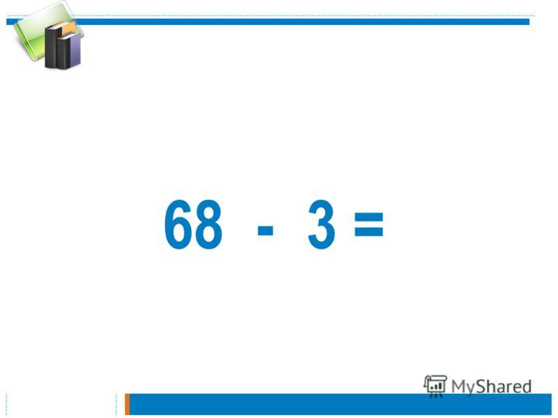 68 - 3 =