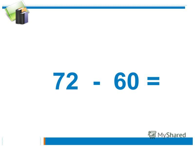 72 - 60 =