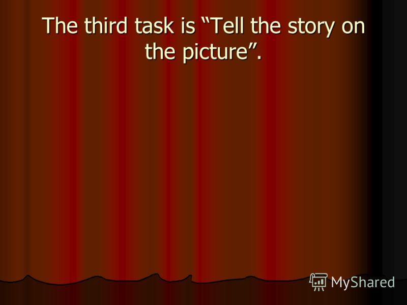 The third task is Tell the story on the picture.