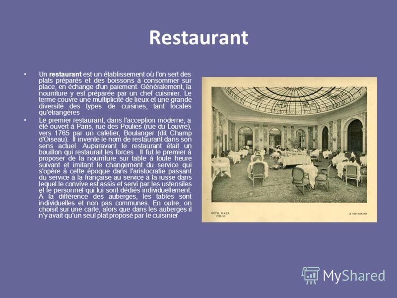 Restaurant Un restaurant est un établissement où l'on sert des plats préparés et des boissons à consommer sur place, en échange d'un paiement. Généralement, la nourriture y est préparée par un chef cuisinier. Le terme couvre une multiplicité de lieux