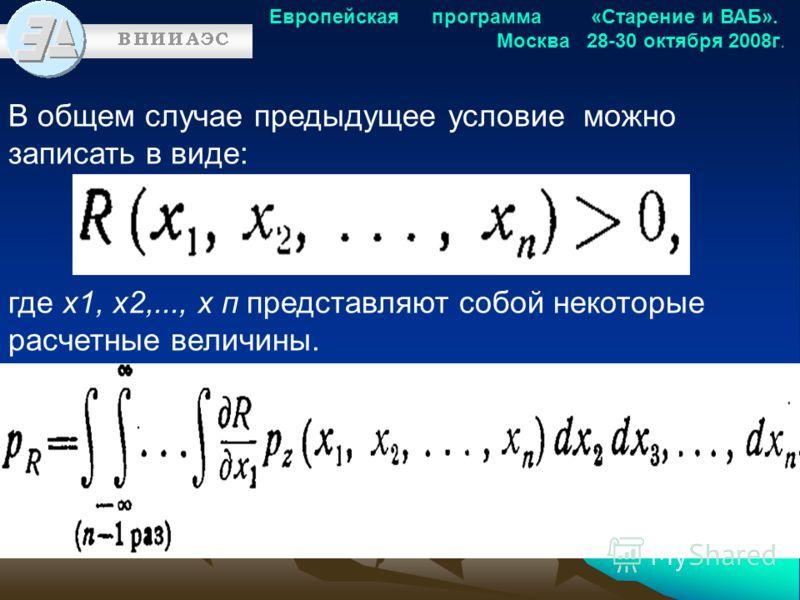 Европейская программа «Старение и ВАБ». Москва 28-30 октября 2008г. В общем случае предыдущее условие можно записать в виде: где х1, х2,..., х п представляют собой некоторые расчетные величины.