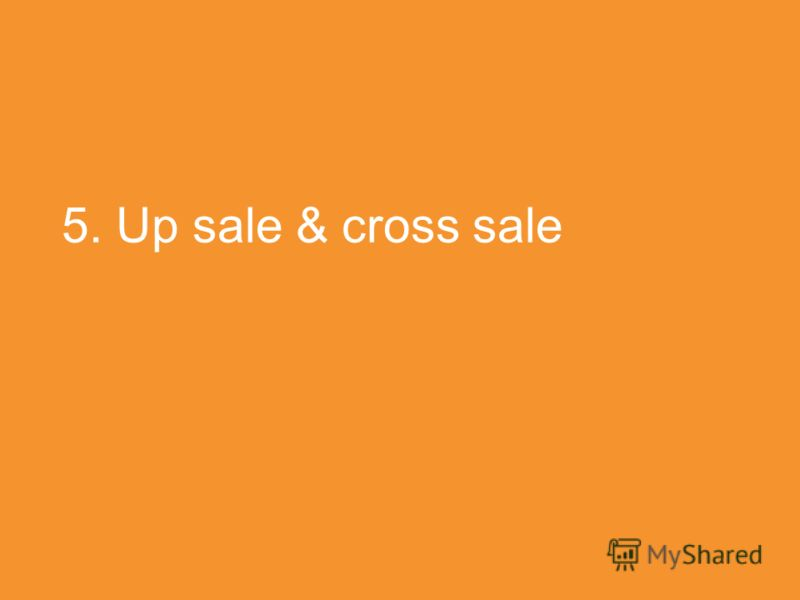 5. Up sale & cross sale