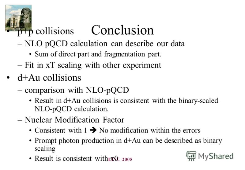 LINC-2005 Conclusion p+p collisions –NLO pQCD calculation can describe our data Sum of direct part and fragmentation part. –Fit in xT scaling with other experiment d+Au collisions –comparison with NLO-pQCD Result in d+Au collisions is consistent with