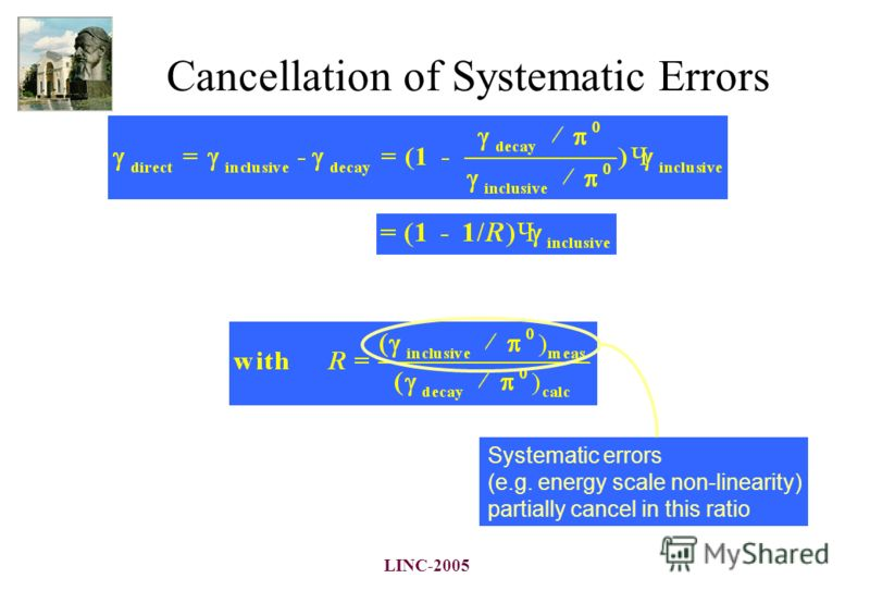 LINC-2005 Cancellation of Systematic Errors Systematic errors (e.g. energy scale non-linearity) partially cancel in this ratio