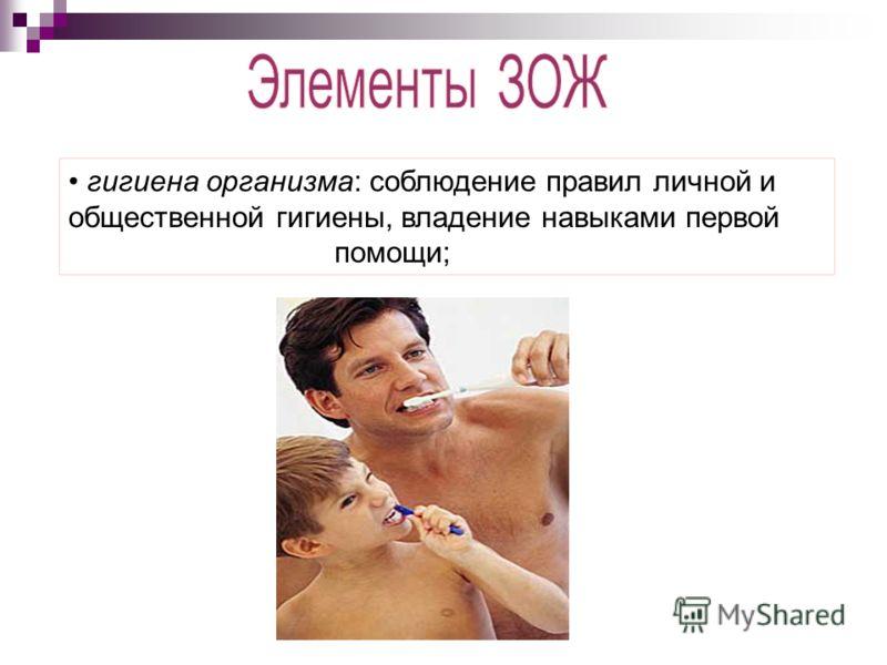 гигиена организма: соблюдение правил личной и общественной гигиены, владение навыками первой помощи;