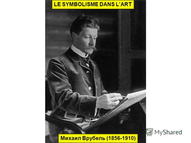 Михаил Врубель (1856-1910) LE SYMBOLISME DANS LART