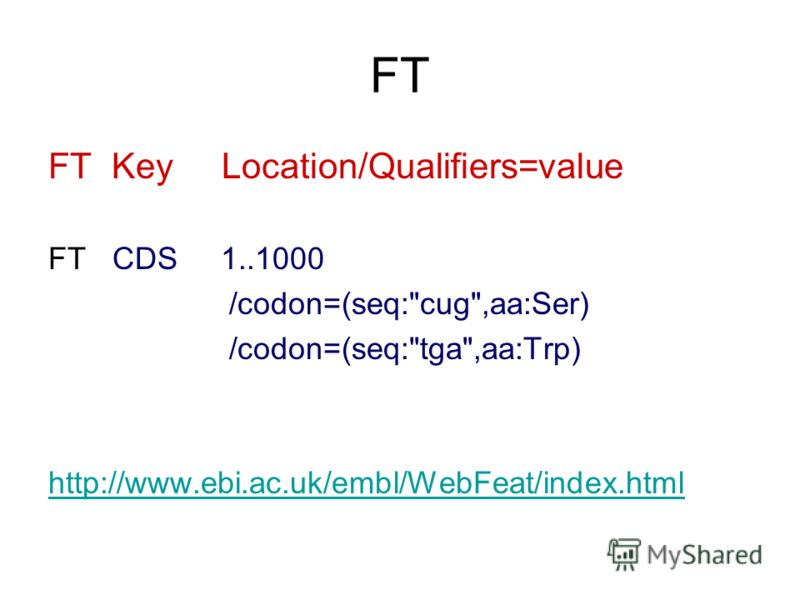 FT FT Key Location/Qualifiers=value FT CDS 1..1000 /codon=(seq:cug,aa:Ser) /codon=(seq:tga,aa:Trp) http://www.ebi.ac.uk/embl/WebFeat/index.html