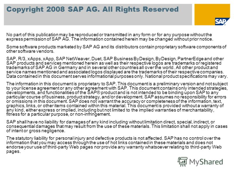 Copyright 2008 SAP AG. All Rights Reserved No part of this publication may be reproduced or transmitted in any form or for any purpose without the express permission of SAP AG. The information contained herein may be changed without prior notice. Som