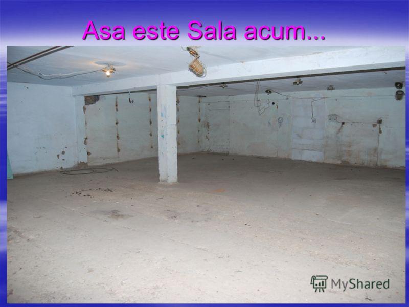Asa este Sala acum...