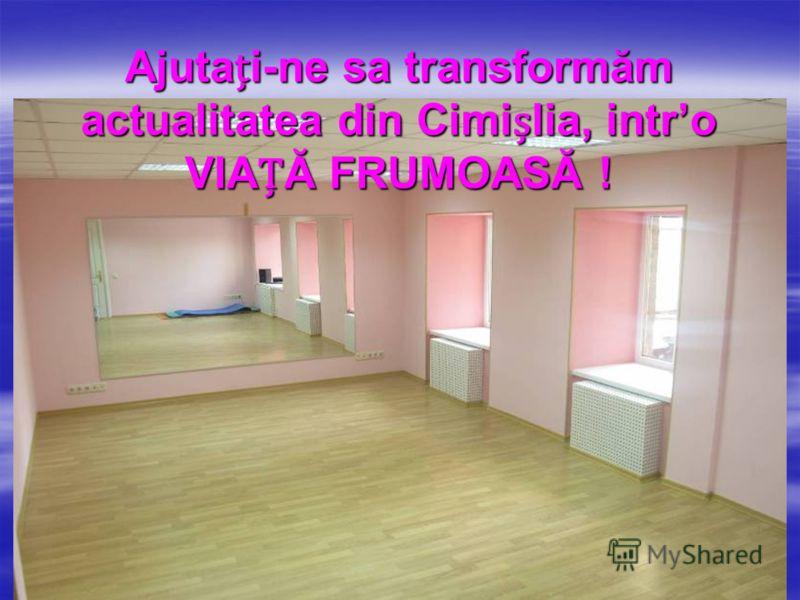 Ajutai-ne sa transformăm actualitatea din Cimilia, intro VIAĂ FRUMOASĂ !