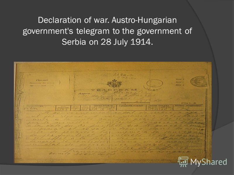 Declaration of war. Austro-Hungarian government's telegram to the government of Serbia on 28 July 1914.