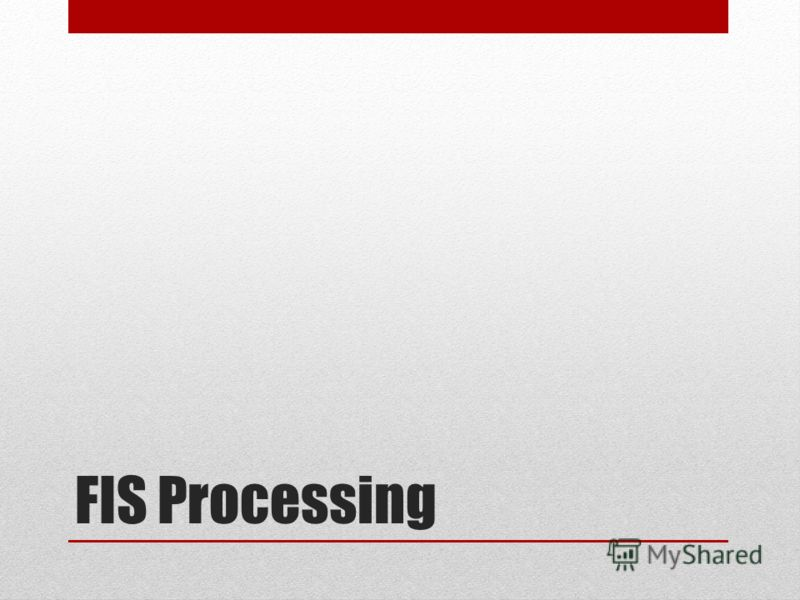 FIS Processing