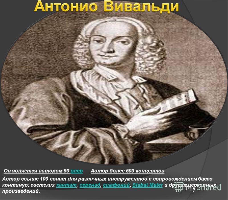 Он является автором 90 опероперАвтор более 500 концертов Автор свыше 100 сонат для различных инструментов с сопровождением бассо континуо; светских кантат, серенад, симфоний, Stabat Mater и других церковных произведений.кантатсеренадсимфонийStabat Ma
