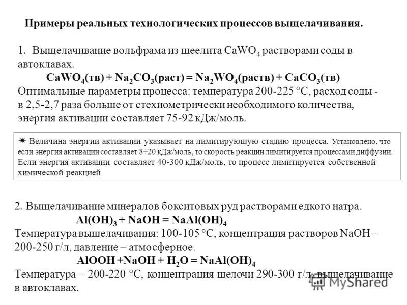 Примеры реальных технологических процессов выщелачивания. 1. Выщелачивание вольфрама из шеелита СaWO 4 растворами соды в автоклавах. СaWO 4 (тв) + Na 2 CO 3 (раст) = Na 2 WO 4 (раств) + CaCO 3 (тв) Оптимальные параметры процесса: температура 200-225