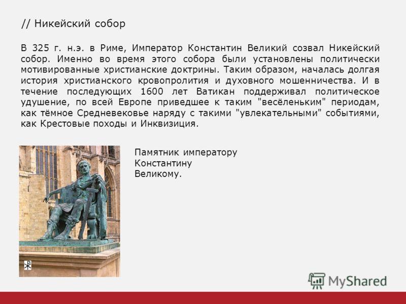 // Никейский собор В 325 г. н.э. в Риме, Император Константин Великий созвал Никейский собор. Именно во время этого собора были установлены политически мотивированные христианские доктрины. Таким образом, началась долгая история христианского кровопр