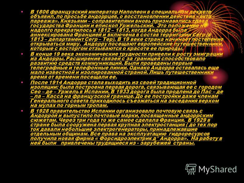 В 1806 французский император Наполеон в специальном декрете объявил, по просьбе андоррцев, о восстановлении действия «акта – пареажа». Князьями – соправителями вновь признавались глава государства Франции и епископ Уржельский. Это положение не надолг