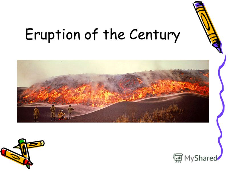 Eruption of the Century
