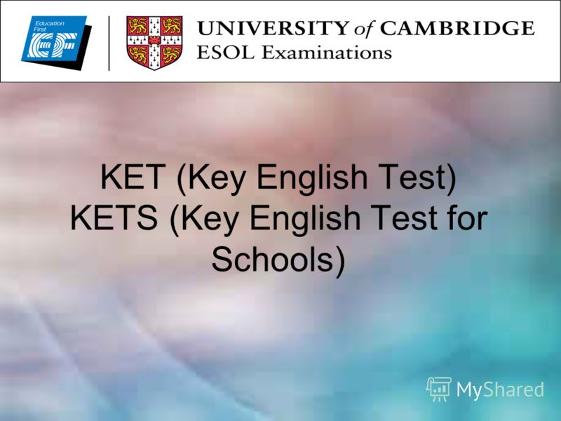 KET (Key English Test) KETS (Key English Test for Schools)