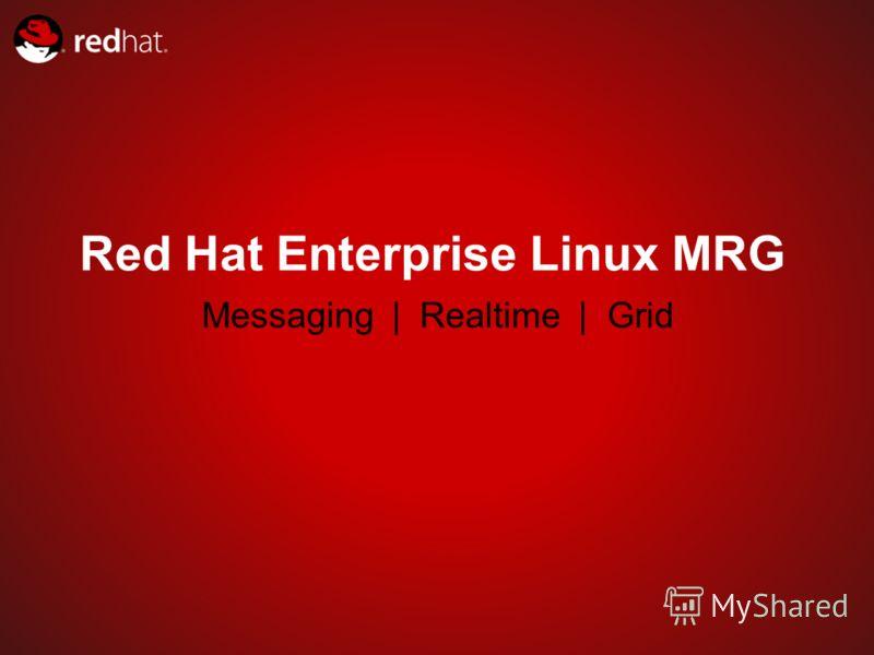 Red Hat Enterprise Linux MRG Messaging | Realtime | Grid