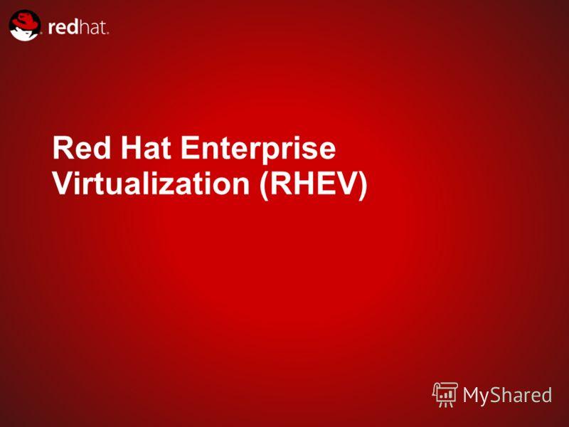 Red Hat Enterprise Virtualization (RHEV)