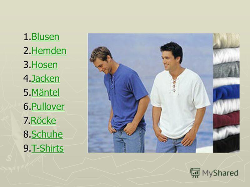 1.Blusen Blusen 2.Hemden Hemden 3.Hosen Hosen 4.Jacken Jacken 5.Mäntel Mäntel 6.Pullover Pullover 7.Röcke Röcke 8.Schuhe Schuhe 9.T-Shirts 9.T-Shirts T-Shirts