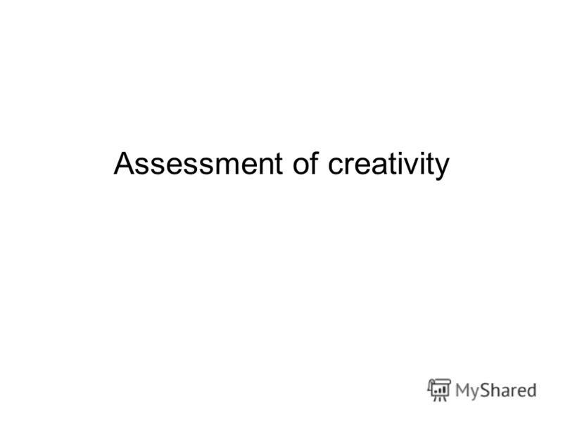 Assessment of creativity