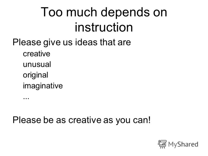 Too much depends on instruction Please give us ideas that are creative unusual original imaginative... Please be as creative as you can!