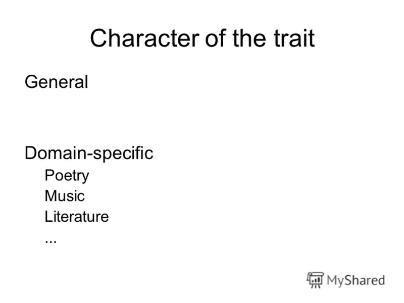 Character of the trait General Domain-specific Poetry Music Literature...