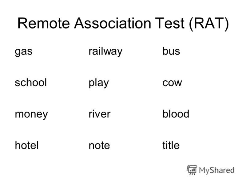 Remote Association Test (RAT) gasrailwaybus schoolplaycow moneyriverblood hotelnotetitle