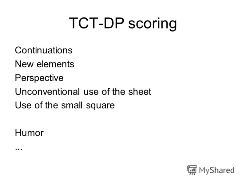TCT-DP scoring Continuations New elements Perspective Unconventional use of the sheet Use of the small square Humor...